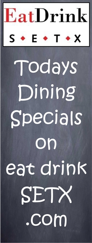 restaurant specials Beaumont TX, lunch specials Beaumont TX, restaurant reviews Beaumont TX, restaurant specials Port Arthur, restaurant guide Southeast Texas, restaurant news SETX